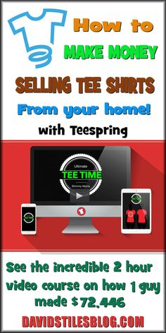 HOW TO MAKE MONEY SELLING TEE SHIRTS FROM HOME WITH TEESPRING. From: DavidStilesBlog.com