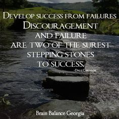 Develop #success from #failures. #Discouragement and #failure are two of the surest stepping stones to success. -Dale Carnegie #keepgoing #pickyourselfup #motivation #motivational #motivationquote #successful #succeed #succeeding #PeachtreeCity #Roswell #Suwanee #Atlanta #Georgia #GA #addressthecause #brainbalance #afterschoolprogram