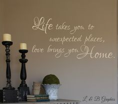 Life takes you to unexpected places Love brings you Home-Vinyl Wall Decal- Entryway Decor- Home Decor- Family Wall Decor- Wall Decor- by landbgraphics on Etsy https://www.etsy.com/listing/274472404/life-takes-you-to-unexpected-places-love