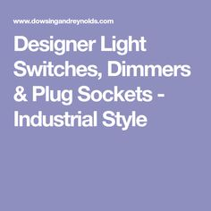 Light switches, dimmers and plug sockets; an extensive, high quality light switch and socket range available in 6 exclusive finishes. Designer Light Switches, Light Switches And Sockets, Industrial Style, Plugs, Rustic Industrial Decor