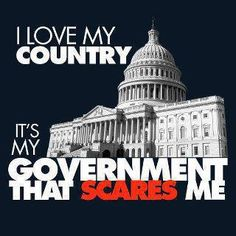 I love America, it's my Government that scares me...