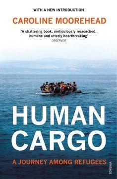 Human cargo : a journey among refugees / Caroline Moorehead.      Vintage, 2016