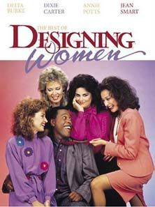 Designing Women....never gets old for me! - me either!