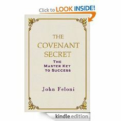 The Covenant Secret: The Master Key to Success --- http://www.amazon.com/The-Covenant-Secret-Success-ebook/dp/B005FMPG3O/?tag=night0b_20