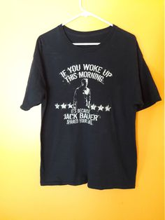 """Happy Monday!!  """"If You Woke Up This Morning Its Because Jack Bauer Spared Your Life"""" Men's Large - T-Shirt Black, funny, humor, tv show  #clothing #men #tshirt #black #white #funny #tvseries #mondaymotivation #monday #mondays  Check out @ http://etsy.me/2FjJxA0"""