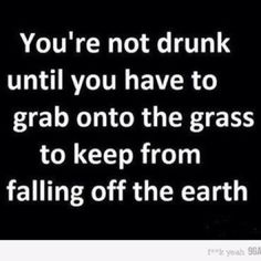 Yep I'd say you're pretty drunk if it gets to this point... lol xD