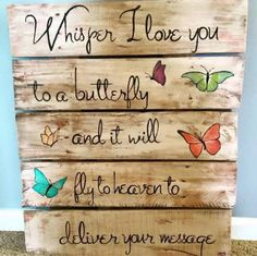 DIY Pallet Idea...Whisper I Love You to a Butterfly and It Will Fly to Heaven to Deliver Your Message!