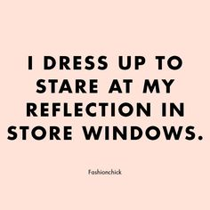 Quotes | I dress up to stare at my reflection in store windows | Pink quote | Clothes | Shoes | Accessoires | Fashion | Mode | Fashion quote | Inspiration | More on Fashionchick Instagram Captions Happy, Instagram Words, Instagram Quotes, Bio Quotes, Short Quotes, Traditional Dress Quotes, Dress Up Quotes, Classy Captions, Quotes