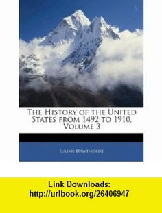 The History of the United States from 1492 to 1910, Volume 3 (9781142075095) Julian Hawthorne , ISBN-10: 1142075095  , ISBN-13: 978-1142075095 ,  , tutorials , pdf , ebook , torrent , downloads , rapidshare , filesonic , hotfile , megaupload , fileserve