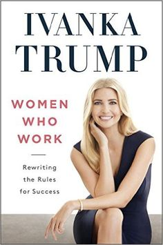 Women Who Work: Rewriting the Rules for Success: Ivanka Trump: 9780735211322: Amazon.com: Books