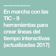 En marcha con las TIC - 9 herramientas para crear líneas del tiempo interactivas (actualizadas 2017)