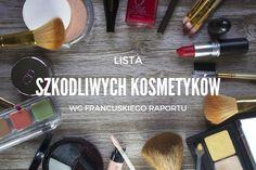 Lista szkodliwych kosmetyków wg francuskiego raportu 2017 roku
