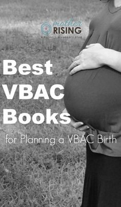 The following is a short yet comprehensive list of four VBAC books every woman planning and hoping for a VBAC birth should read.
