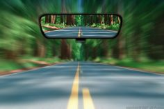 Look at life through the windshield and not the rearview mirror.