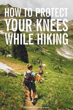 How To Protect Your Knees While Hiking - hiking tips