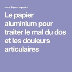 Le papier aluminium pour traiter le mal du dos et les douleurs articulaires Hygiene, Health Fitness, Cartilage, Candy, Photos, Acupuncture, Stuff Stuff, Paper, Pictures