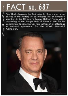 Tom Hanks became the first actor in history who never served in the military to be inducted (as an honorary member) in the US Army's Ranger Hall of Fame. Why? According to the Ranger Hall of Fame it was for his commitment to honoring war heroes through his efforts as a national spokesman for the WWII Memorial Campaign.