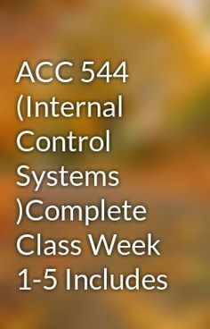 """Read """"ACC 544 (Internal Control Systems )Complete Class Week 1-5 Includes"""" #fantasy Visit Now for Complete Course:  www.homework-aid.com"""