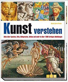 Kunst verstehen: Alles über Epochen, Stile, Bildsprache, Aufbau und mehr in über 1000 farbigen Abbildungen: Amazon.de: Prette, Maria Carla: Bücher