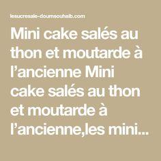 Mini cake salés au thon et moutarde à l'ancienne Mini cake salés au thon et moutarde à l'ancienne,les mini cakes salés ont toujours du succès,ils sont faciles et rapides à réaliser et se déclinent à l'infini!!Je vous avais déjà proposé des muffins salés aux courgettes et aujourd'hui c'est une version mini-cake salés au thon queRead More