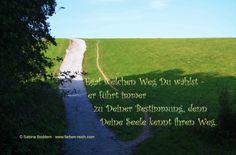 Egal welchen Weg Du wählst - er führt immer zu Deiner Bestimmung, denn Deine Seele kennt ihren Weg.  Text © Sabina Boddem  www.farben-reich.com