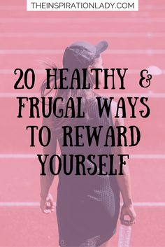 20 healthy and frugal ways to reward yourself for achieving your goals!