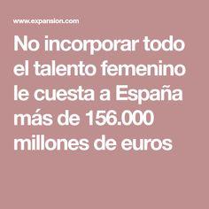 No incorporar todo el talento femenino le cuesta a España más de 156.000 millones de euros