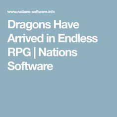 Dragons Have Arrived in Endless RPG | Nations Software