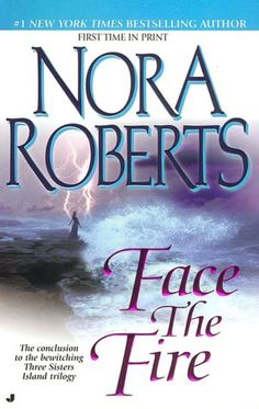 Nora Roberts - Face the Fire  Three Sisters Island Trilogy #3