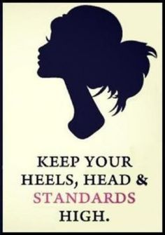 I ❤️ this quote! Heels, head and standards quote! Cute Quotes, Great Quotes, Quotes To Live By, Inspirational Quotes, Motivational Monday, Girl Quotes, Best Advice Ever, Good Advice, Life Advice