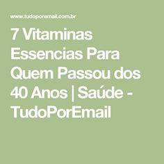 7 Vitaminas Essencias Para Quem Passou dos 40 Anos | Saúde - TudoPorEmail