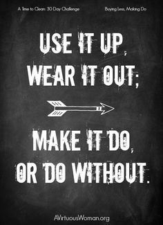 Use it up, wear it out; make it do, or do without. {A Time to Clean: 30 Day Challenge} @ http://AVirtuousWoman.org #ATimeToClean #declutter