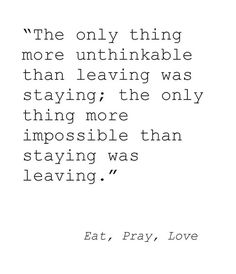 This is an article about leaving the unknown and getting clarity. This blogger is AWESOME! Quote- Eat Pray Love