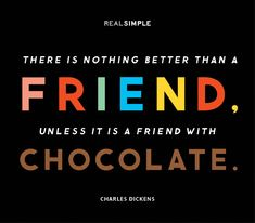 a friend with chocolate is my fave on http://www.youaremyfave.com