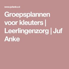 Groepsplannen voor kleuters   Leerlingenzorg   Juf Anke
