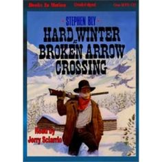 Audio Book ... HARD WINTER AT BROKEN ARROW CROSSING, by Stephen Bly, (Stuart Brannon Series, Book 1), Read by Jerry Sciarrio