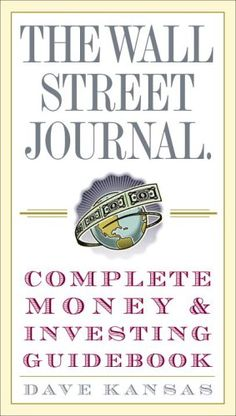 http://financepins.com/the-wall-street-journal-complete-money-and-investing-guidebook-the-wall-street-journal-guidebooks/ Unravel the Mysteries of the Financial Markets—the Language, the Players, and the Strategies for Success Understanding money and investing has never been more important than it is today, as many of us are called upon to manage our own retirement planning, college savings funds, and health-care costs. Up-to-date and e...