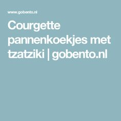 Courgette pannenkoekjes met tzatziki   gobento.nl