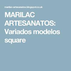 MARILAC ARTESANATOS: Variados modelos square