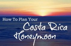 How To Plan Your Costa Rica Honeymoon - Costa Rica is not only a magical wonderland full of nature, adventure and beautiful scenery - it is also extremely romantic! After all the stress of planning your wedding and the excitement of the big day, Costa Rica is the perfect place for the two of you to slow down and really enjoy the best that married life has to offer - each other!
