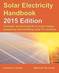 Solar Electricity Handbook - 2015 Edition: A simple, prac... https://www.amazon.com/dp/1907670459/ref=cm_sw_r_pi_dp_x_FX5bybG36ACJK