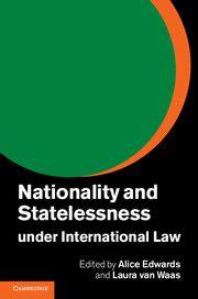 Alice Edwards & Laura van Waas, eds., Nationality and Statelessness under International Law, Cambridge University Press, Sept. 2014