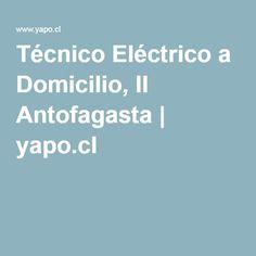 Técnico Eléctrico a Domicilio, II Antofagasta | yapo.cl