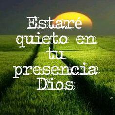 Estaré quieto en tu presencia Dios.