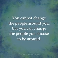 You cannot change the people around you