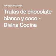 Trufas de chocolate blanco y coco - Divina Cocina Macarons, Chocolate Blanco, Mousse, Tea Party, Chocolates, Chocolate Truffles, Cookies, Deserts, Food