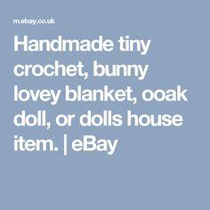 Handmade tiny crochet, bunny lovey blanket, ooak doll, or dolls house item.  | eBay