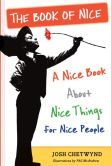 The Book of Nice: A Nice Book about Nice Things for Nice People.  Feel like I need to buy this in bulk for people.