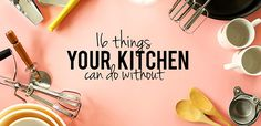 16 Things Your Kitchen Can Do Without, or... 16 Things My Wife and I Will Disagree On ;-)