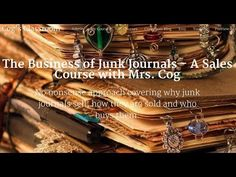 The Business of Junk Journals -  A Sales Course with Mrs. Cog